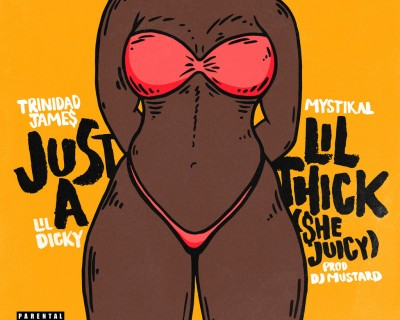 Trinidad James - Just A Lil' Thick (She's Juicy) ft. Mystikal and Lil Dicky