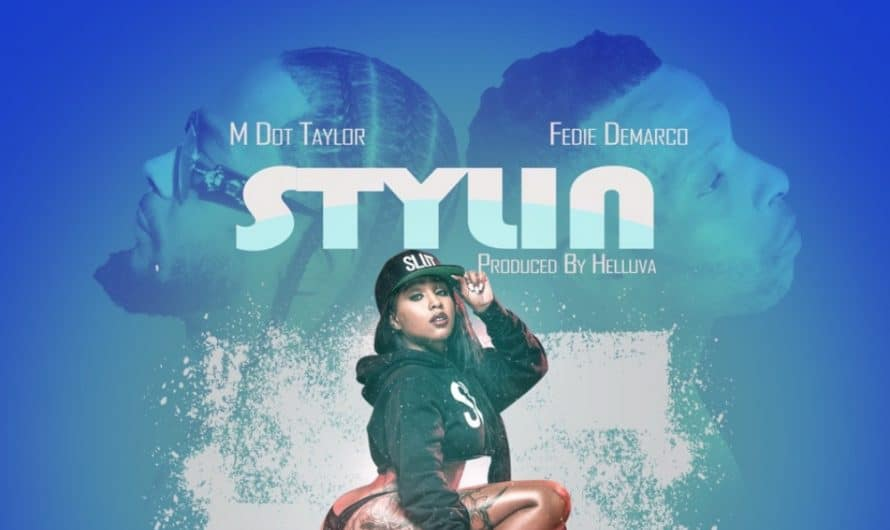 "M Dot Taylor Releases New Single ""Stylin"" Feat. Fedie Demarco"